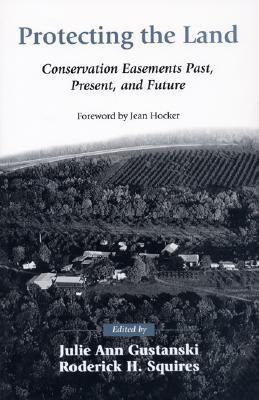 Protecting the Land : Conservation Easements Past, Present, and Future