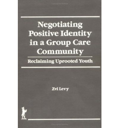 Negotiating Positive Identity in a Group Care Community : Reclaiming Uprooted Youth