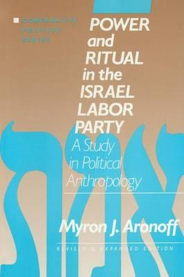 Free ebooks download epub format Power and Ritual in the Israel Labor Party : A Study in Political Anthropology by Myron J. Aronoff DJVU