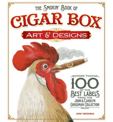 The Smokin' Book of Cigar Box Art & Designs