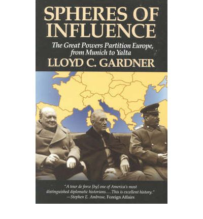 Spheres of Influence : The Great Powers Partition in Europe, from Munich to Yalta