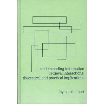 Understanding Information Retrieval Interactions : Theoretical and Practical Implications