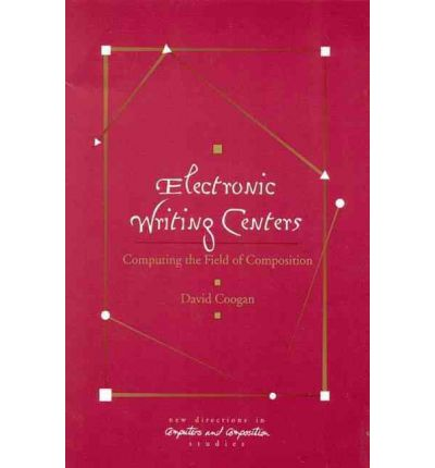 Electronic Writing Centers : Computing in the Field of Composition