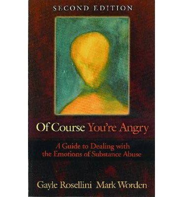 Of Course You're Angry : Guide to Dealing with the Emotions of Substance Abuse