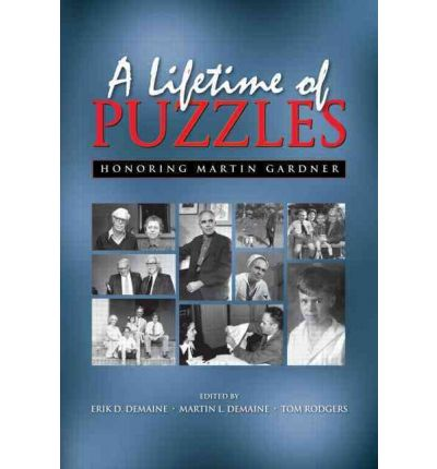 A Lifetime of Puzzles : A Collection of Puzzles in Honor of Martin Gardner's 90th Birthday