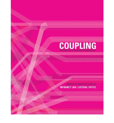 Pamphlet Architecture 30: Coupling : Strategies for Infrastructural Opportunism