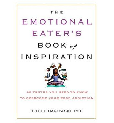 The Emotional Eater's Book of Inspiration : 90 Truths You Need to Know to Overcome Your Food Addiction
