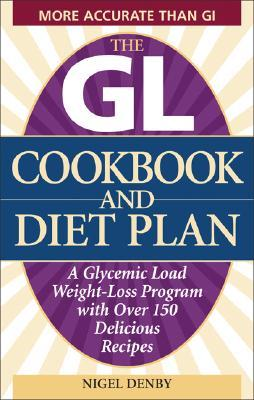 The Gl Cookbook and Diet Plan : A Glycemic Load Weight-Loss Program with Over 150 Delicious Recipes