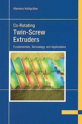 Co-Rotating Twin-Screw Extruders : Fundamentals, Technology, and Applications