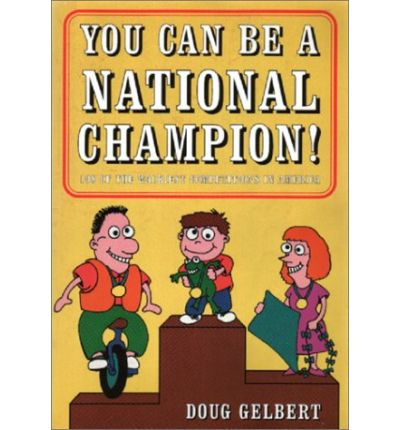 You Can be a National Champion! : 108 of the Wackiest Competitions in America