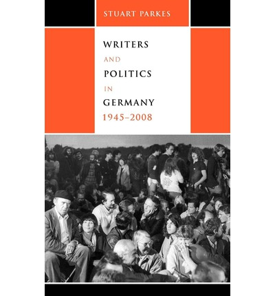 Writers and Politics in Germany, 1945-2008  Studies in German Literature Ling...