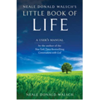 Neale Donald Walsch's Little Book of Life : A User's Manual