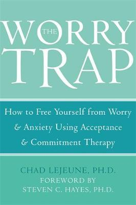 The Worry Trap: How to Free Yourself from Worry and Anxiety Using Acceptance and Commitment Therapy