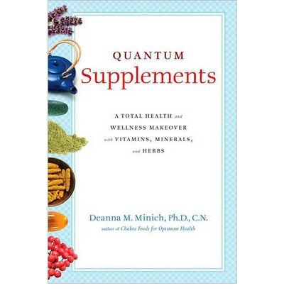 Quantum Supplements : A Total Health and Wellness Makeover with Vitamins, Minerals, and Herbs