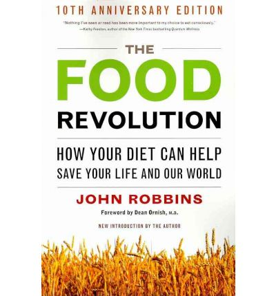 The Food Revolution : How Your Diet Can Help Save Your Life and the World