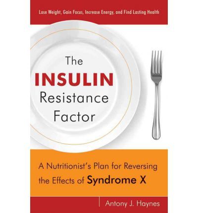 The Insulin Resistance Factor : A Nutritionist's Plan for Reversing the Effects of Syndrome X