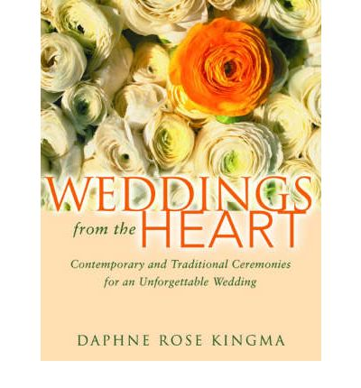 Weddings from the Heart : Contemporary and Traditional Ceremonies for an Unforgettable Wedding