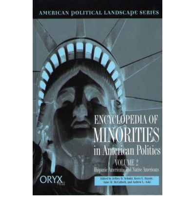 Encyclopedia of Minorities in American Politics: Hispanic Americans and Native Americans Volume 2