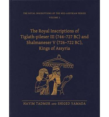 Royal Inscriptions of Tiglath Pileser 744-727 BC and Shalmaneser V 726-722 BC, Kings of Assyria