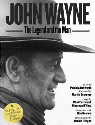 John Wayne: The Legend and the Man : An Exclusive Look Inside the Duke's Archives