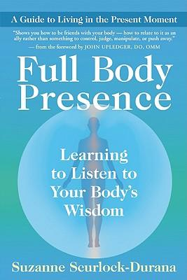 Full Body Presence : Learning the Language of Your Inner Wisdom