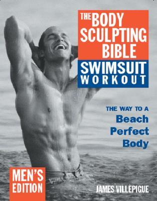 The Body Sculpting Bible Swimsuit Edition for Men : The Way to the Perfect Beach Body