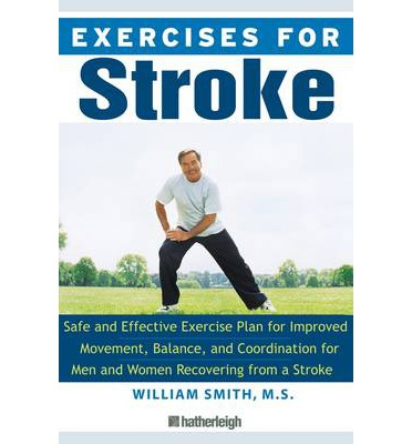 Exercises for Stroke : Safe and Effective Exercise Plan for Improved Movement, Balance, and Coordination for Men and Women Recovering from a Stroke