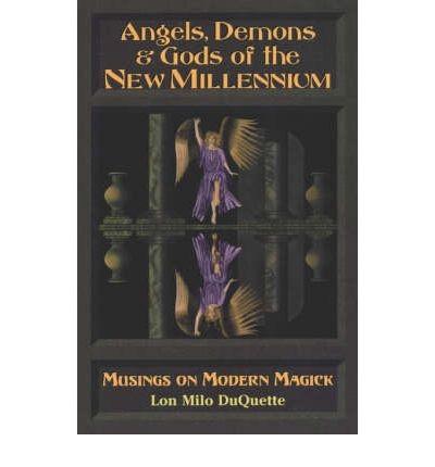 Angels, Demons and Gods of the New Millennium : Musings on the Modern Magick