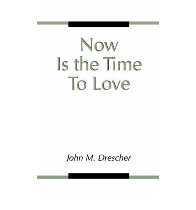 Download di libri elettronici pdf gratuiti Now is the Time to Love PDF iBook PDB by John M. Drescher