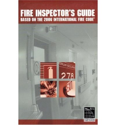 Fire Inspector's Guide : Based on the 2006 International Fire Code