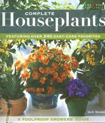 Complete Houseplants : Featuring Over 240 Easy-Care Favorites
