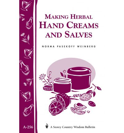 Making Herbal Hand Creams and Salves : Storey's Country Wisdom Bulletin A-256