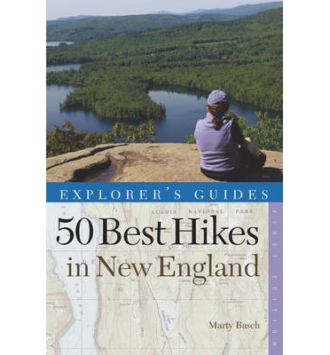 Explorer's Guide 50 Best Hikes in New England : Day Hikes from the Forested Lowlands to the White Mountains, Green Mountains, and More