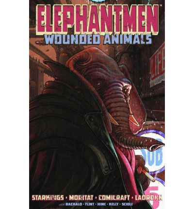 Elephantmen: Wounded Animals v. 1