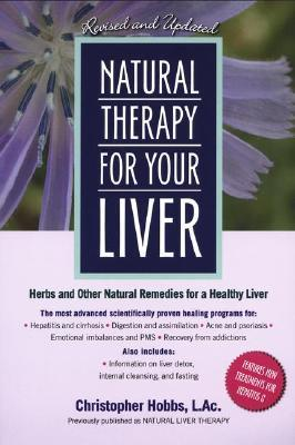 Natural Therapy for Your Liver : Herbs and Other Natural Remedies for a Healthy Liver