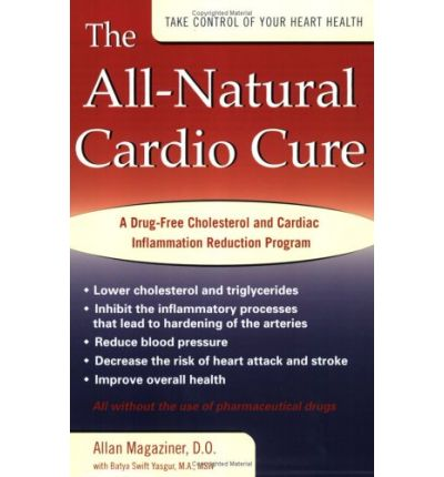 The All-natural Cardio Cure : A Drug-free Cholesterol and Cardiac Inflammation Reduction Program