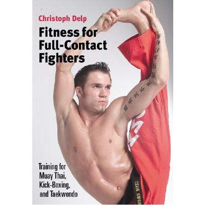 Fitness for Full-contact Fighters : Training for Muay Thai, Kickboxing, Karate and Tae Kwon Do