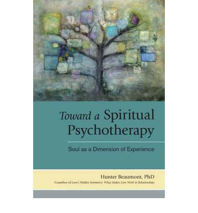 Toward a Spiritual Psychotherapy : Soul as a Dimension of Experience