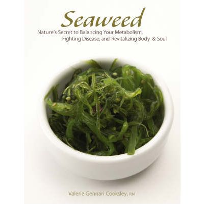Seaweed : Nature's Secret to Balancing Your Metabolism, Fighting Disease, and Revitalizing Body and Soul