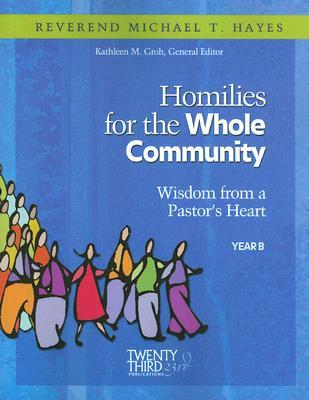 Descarga de libro real Homilies for the Whole Community: Year B : Wisdom from a Pastors Heart by Micjael Hayes,Kathleen Groh"