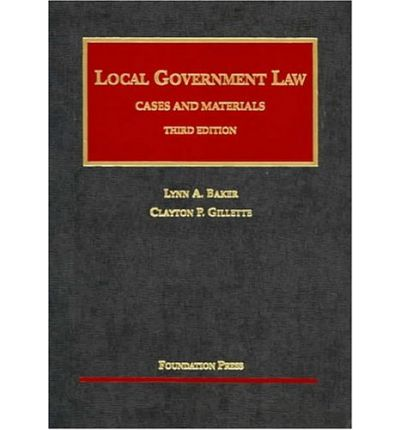 Libros electrónicos gratis para descargar Baker and Gillettes Local Government Law : Cases and Materials, 3D University Casebook Series by Lynn A Baker,Clayton Gillette PDF iBook