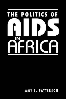 Free it ebooks téléchargement gratuit The Politics of AIDS in Africa by Amy S. Patterson 1588264521 in French ePub