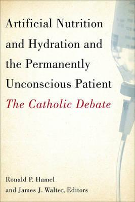 Artificial Nutrition and Hydration and the Permanently Unconscious Patient : The Catholic Debate