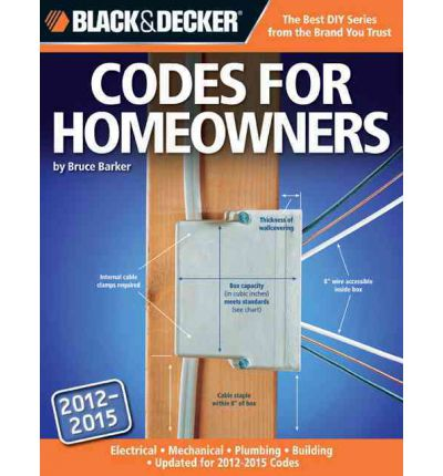 Black & Decker Codes for Homeowners : Electrical Mechanical Plumbing Building Updated Through 2014