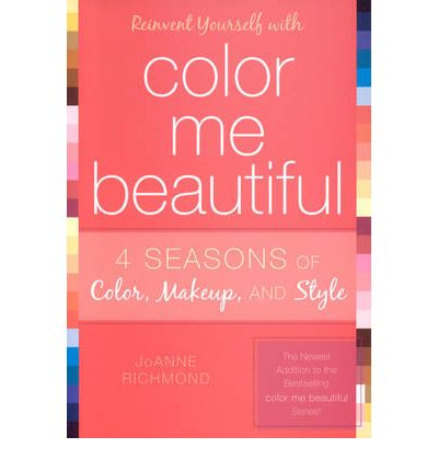 Reinvent Yourself with Color Me Beautiful : Four Seasons of Color, Makeup, and Style