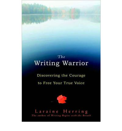 The Writing Warrior : Discovering the Courage to Free Your True Voice