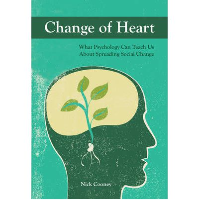 Change of Heart : What Psychology Can Teach Us About Spreading Social Change
