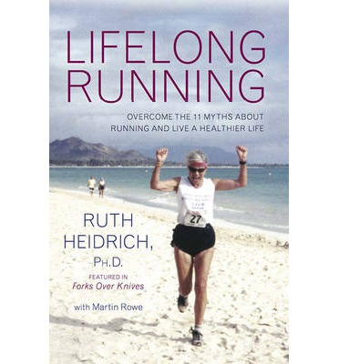 Lifelong Running : Overcome the 11 Myths About Running and Live a Healthier Life