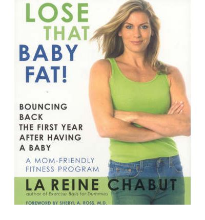 Lose That Baby Fat! : Bouncing Back the First Year After Having a Baby-A Mom Friendly Fitness Program