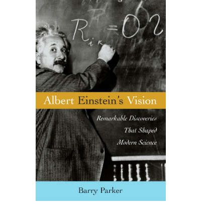 Albert Einstein's Vision : Remarkable Discoveries That Shaped Modern Science
